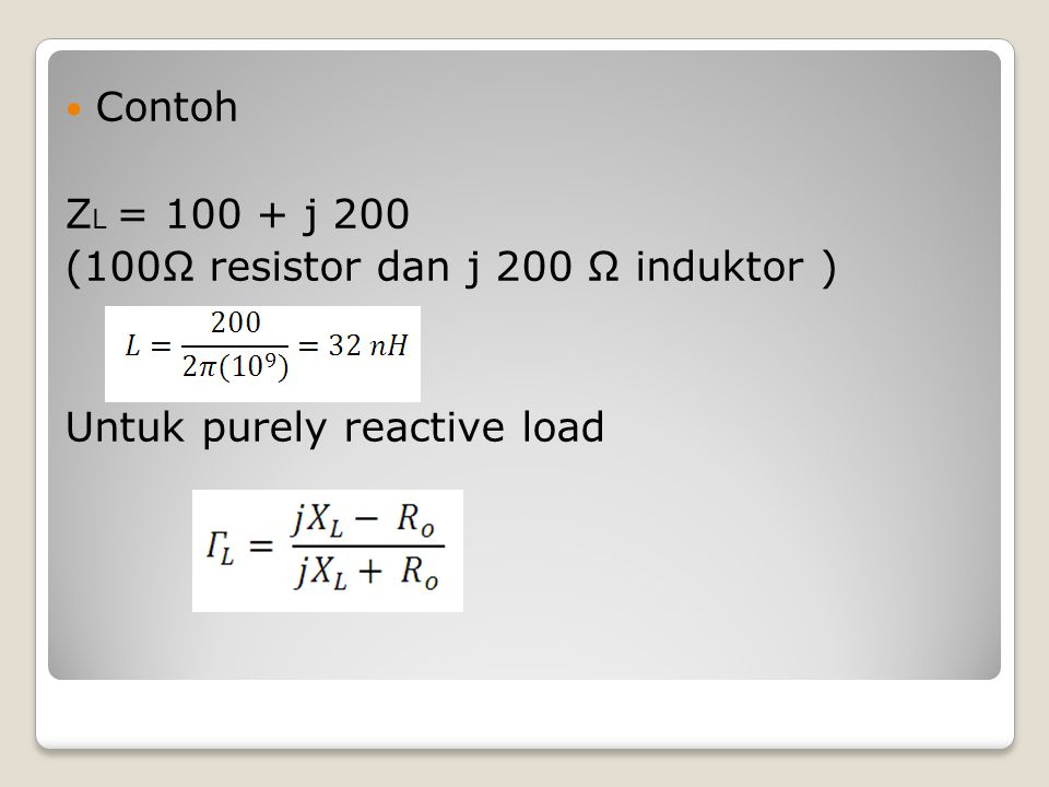 Contoh Z L = 100 + j 200 (100Ω resistor dan j 200 Ω induktor ) Untuk purely reactive load