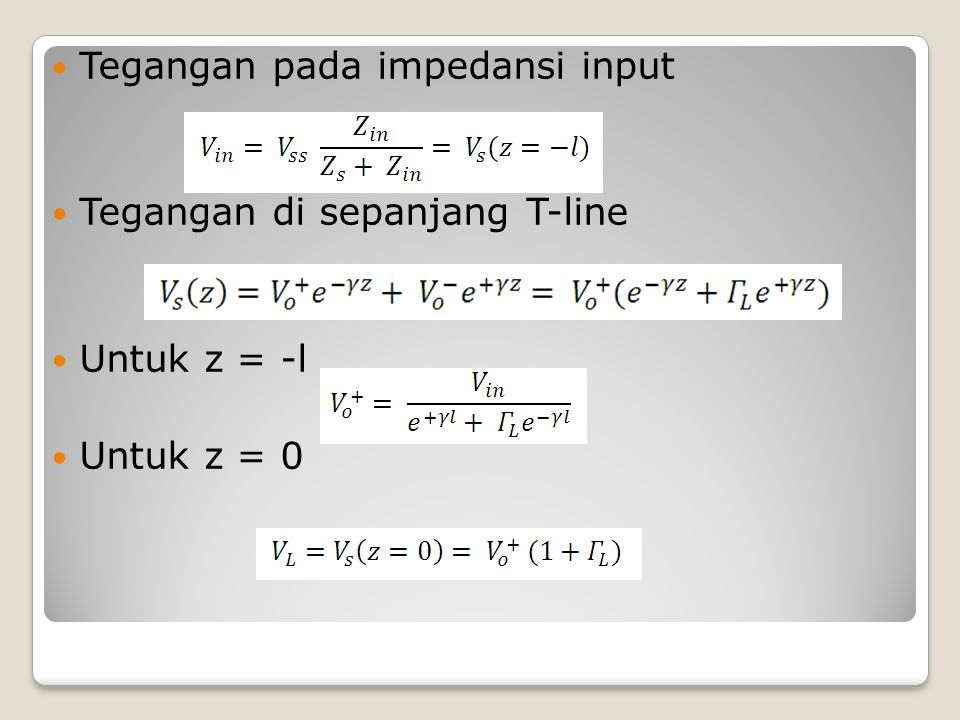 Tegangan pada impedansi input Tegangan di sepanjang T-line Untuk z = -l Untuk z = 0