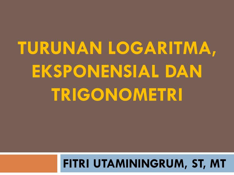TURUNAN LOGARITMA, EKSPONENSIAL DAN TRIGONOMETRI FITRI UTAMININGRUM, ST, MT