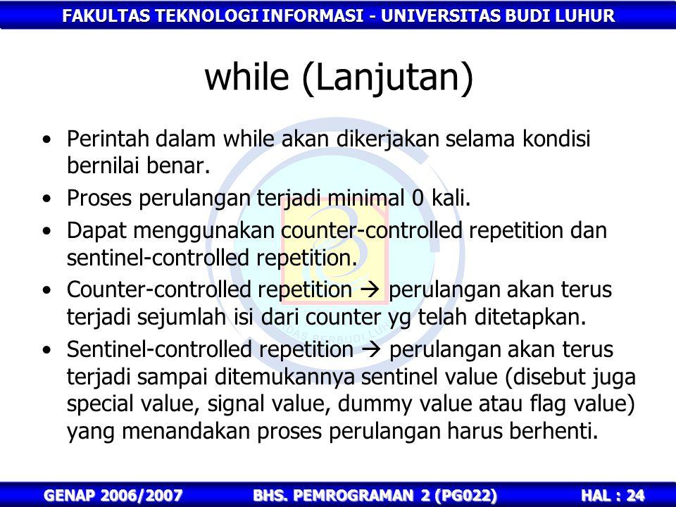 FAKULTAS TEKNOLOGI INFORMASI - UNIVERSITAS BUDI LUHUR HAL : 24 GENAP 2006/2007BHS. PEMROGRAMAN 2 (PG022) while (Lanjutan) Perintah dalam while akan di