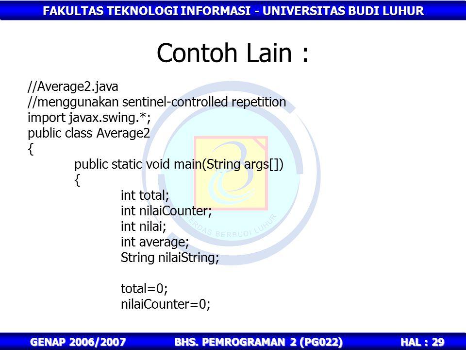 FAKULTAS TEKNOLOGI INFORMASI - UNIVERSITAS BUDI LUHUR HAL : 29 GENAP 2006/2007BHS. PEMROGRAMAN 2 (PG022) Contoh Lain : //Average2.java //menggunakan s