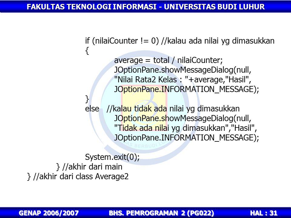 FAKULTAS TEKNOLOGI INFORMASI - UNIVERSITAS BUDI LUHUR HAL : 31 GENAP 2006/2007BHS. PEMROGRAMAN 2 (PG022) if (nilaiCounter != 0) //kalau ada nilai yg d