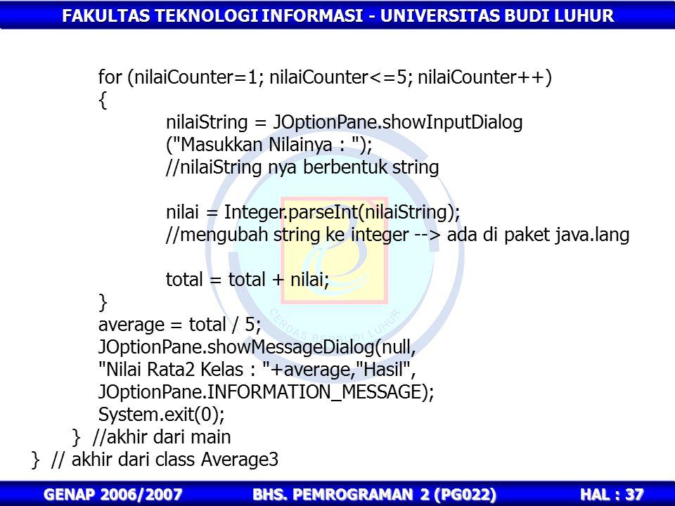 FAKULTAS TEKNOLOGI INFORMASI - UNIVERSITAS BUDI LUHUR HAL : 37 GENAP 2006/2007BHS. PEMROGRAMAN 2 (PG022) for (nilaiCounter=1; nilaiCounter<=5; nilaiCo
