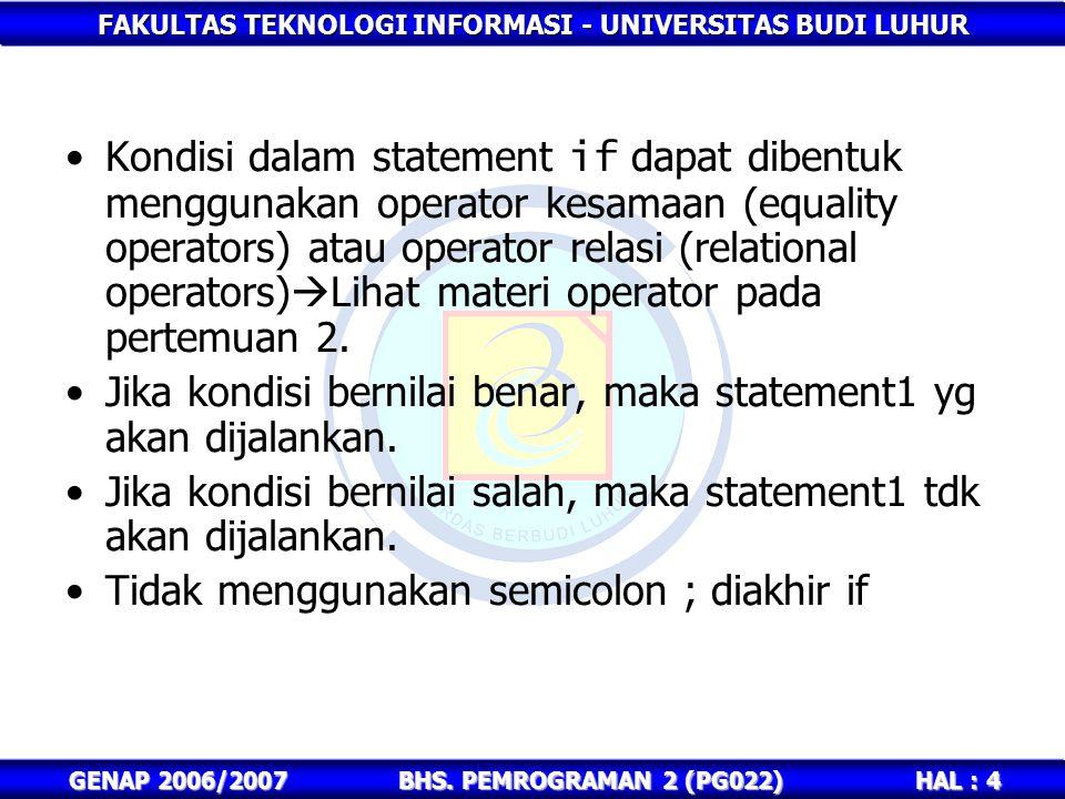 FAKULTAS TEKNOLOGI INFORMASI - UNIVERSITAS BUDI LUHUR HAL : 4 GENAP 2006/2007BHS. PEMROGRAMAN 2 (PG022) Kondisi dalam statement if dapat dibentuk meng