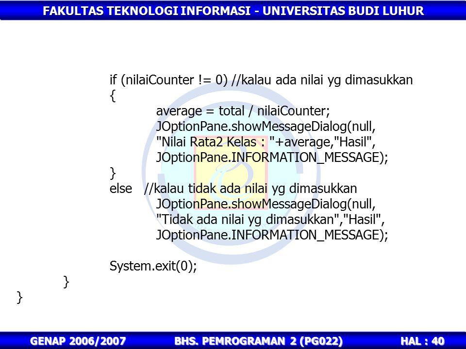 FAKULTAS TEKNOLOGI INFORMASI - UNIVERSITAS BUDI LUHUR HAL : 40 GENAP 2006/2007BHS. PEMROGRAMAN 2 (PG022) if (nilaiCounter != 0) //kalau ada nilai yg d