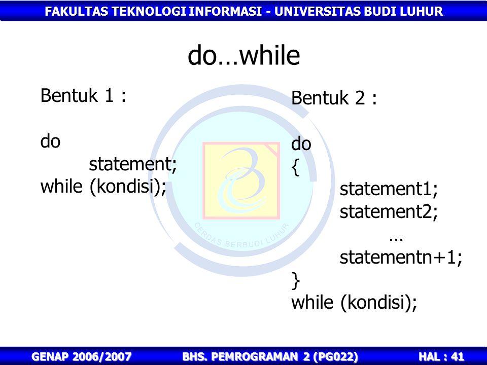 FAKULTAS TEKNOLOGI INFORMASI - UNIVERSITAS BUDI LUHUR HAL : 41 GENAP 2006/2007BHS. PEMROGRAMAN 2 (PG022) do…while Bentuk 1 : do statement; while (kond