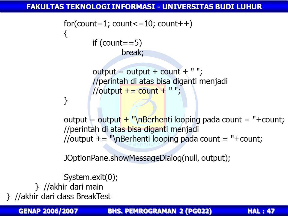 FAKULTAS TEKNOLOGI INFORMASI - UNIVERSITAS BUDI LUHUR HAL : 47 GENAP 2006/2007BHS. PEMROGRAMAN 2 (PG022) for(count=1; count<=10; count++) { if (count=