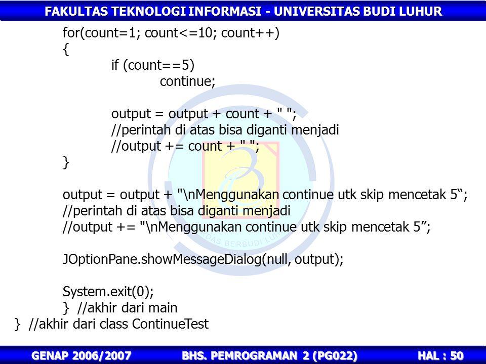 FAKULTAS TEKNOLOGI INFORMASI - UNIVERSITAS BUDI LUHUR HAL : 50 GENAP 2006/2007BHS. PEMROGRAMAN 2 (PG022) for(count=1; count<=10; count++) { if (count=