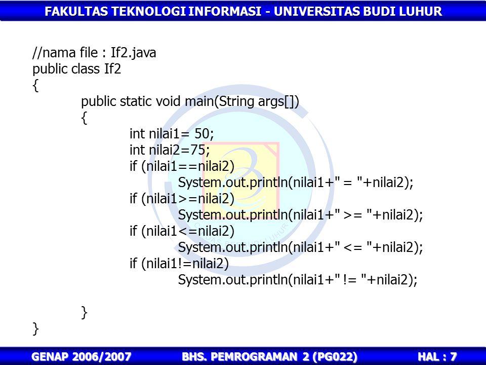 FAKULTAS TEKNOLOGI INFORMASI - UNIVERSITAS BUDI LUHUR HAL : 7 GENAP 2006/2007BHS. PEMROGRAMAN 2 (PG022) //nama file : If2.java public class If2 { publ