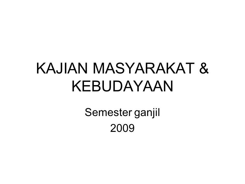 KAJIAN MASYARAKAT & KEBUDAYAAN Semester ganjil 2009