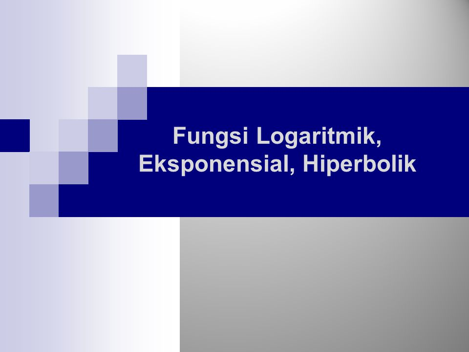Fungsi Logaritmik, Eksponensial, Hiperbolik