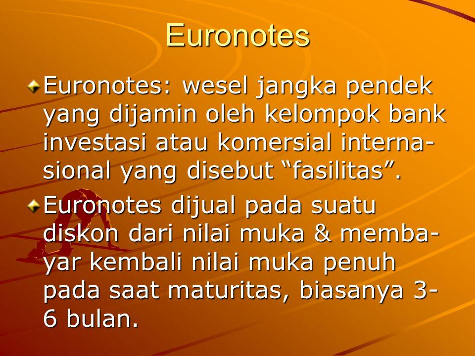 """Euronotes Euronotes: wesel jangka pendek yang dijamin oleh kelompok bank investasi atau komersial interna- sional yang disebut """"fasilitas"""". Euronotes"""