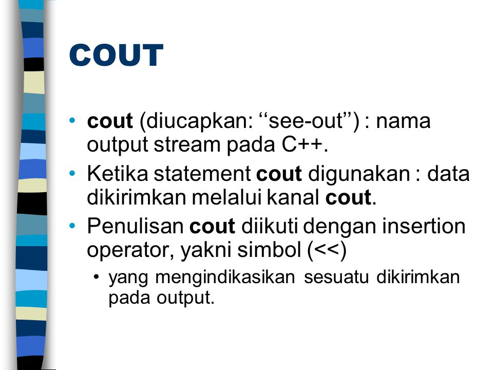 COUT cout (diucapkan: ''see-out'') : nama output stream pada C++.