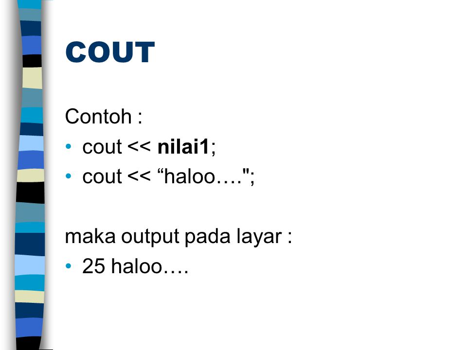 """COUT Contoh : cout << nilai1; cout << """"haloo…."""