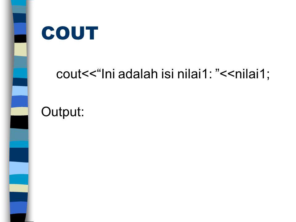 """COUT cout<<""""Ini adalah isi nilai1: """"<<nilai1; Output:"""