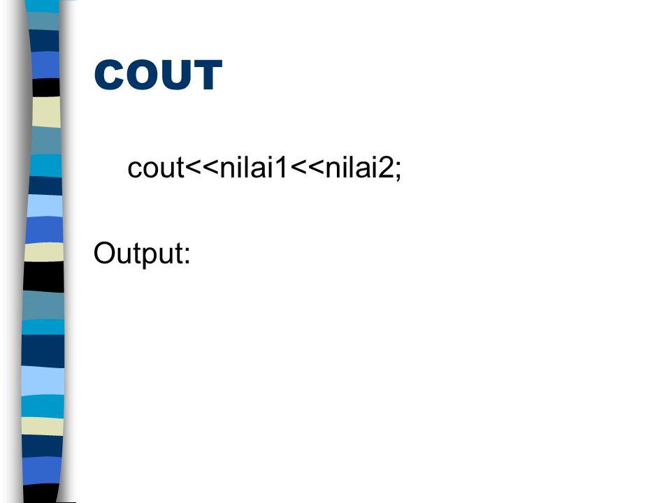 COUT cout<<nilai1<<nilai2; Output:
