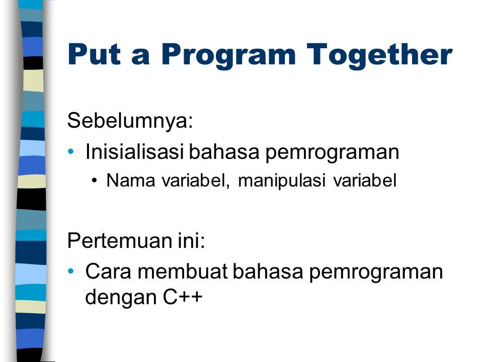 Put a Program Together Sebelumnya: Inisialisasi bahasa pemrograman Nama variabel, manipulasi variabel Pertemuan ini: Cara membuat bahasa pemrograman d