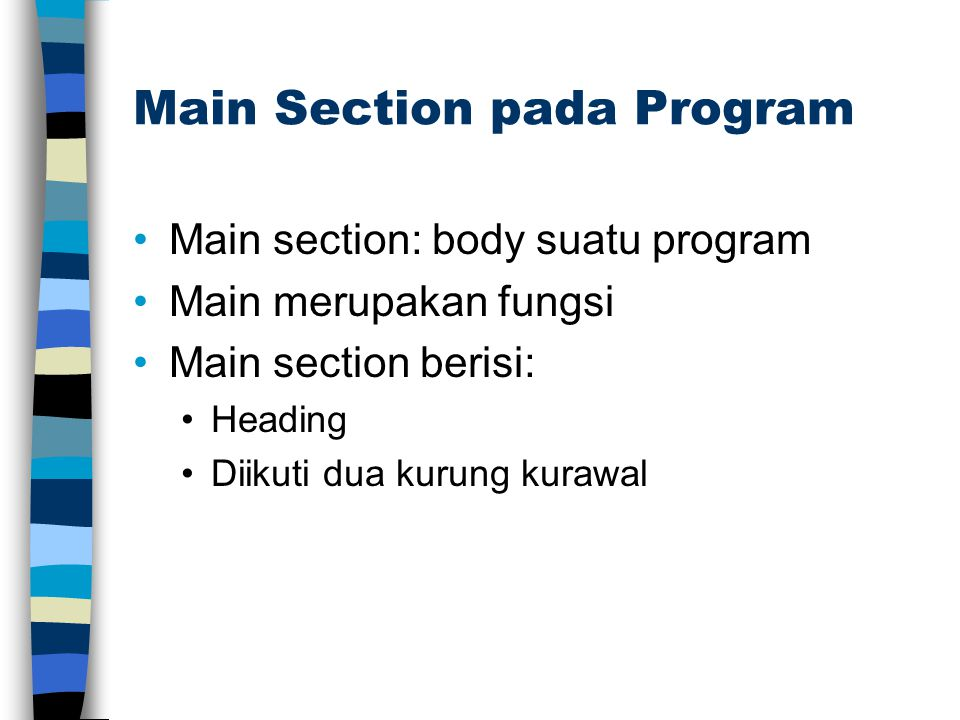 Main Section pada Program Main section: body suatu program Main merupakan fungsi Main section berisi: Heading Diikuti dua kurung kurawal