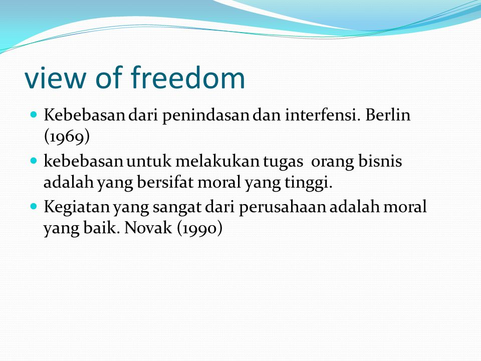 view of freedom Kebebasan dari penindasan dan interfensi. Berlin (1969) kebebasan untuk melakukan tugas orang bisnis adalah yang bersifat moral yang t