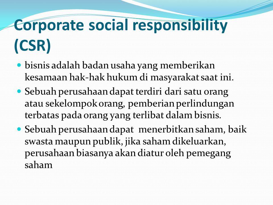 Corporate social responsibility (CSR) bisnis adalah badan usaha yang memberikan kesamaan hak-hak hukum di masyarakat saat ini. Sebuah perusahaan dapat