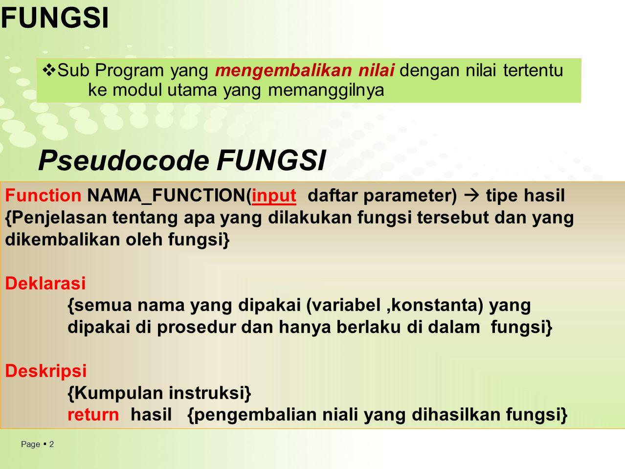 Page  2 FUNGSI  Sub Program yang mengembalikan nilai dengan nilai tertentu ke modul utama yang memanggilnya Pseudocode FUNGSI Function NAMA_FUNCTION