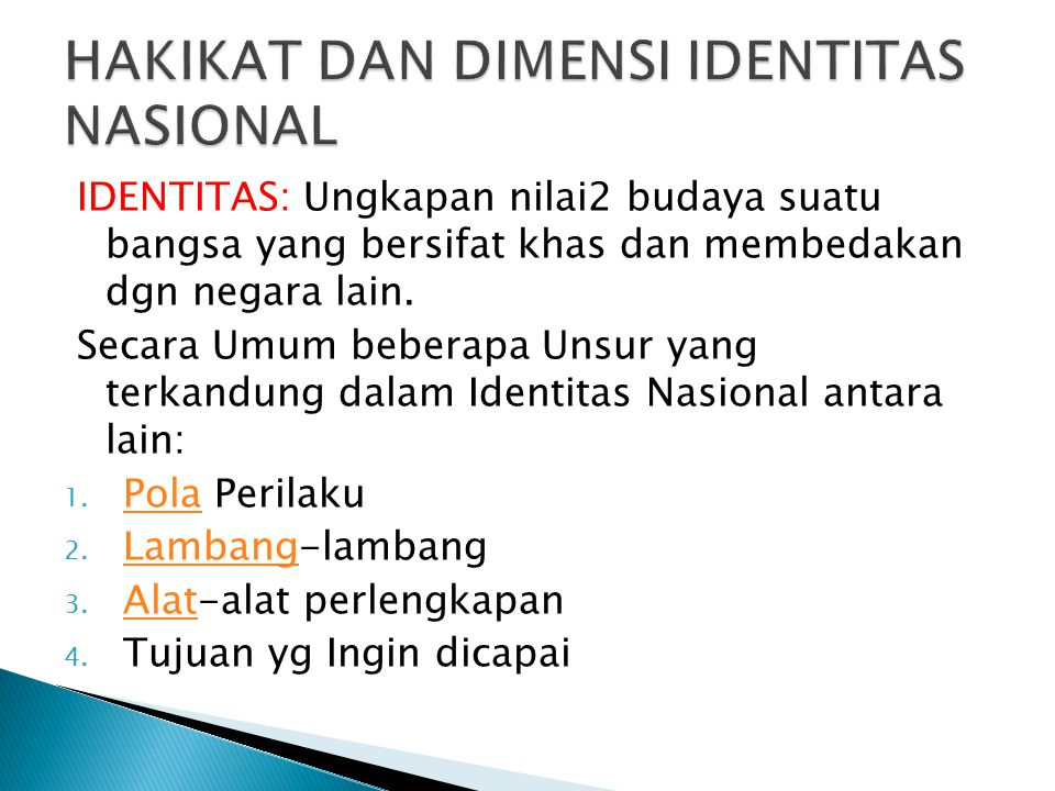 IDENTITAS: Ungkapan nilai2 budaya suatu bangsa yang bersifat khas dan membedakan dgn negara lain. Secara Umum beberapa Unsur yang terkandung dalam Ide