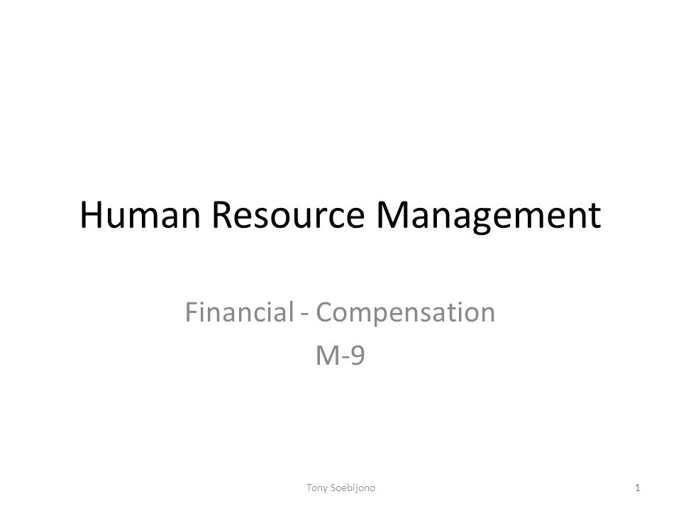 1 Human Resource Management Financial - Compensation M-9 1Tony Soebijono