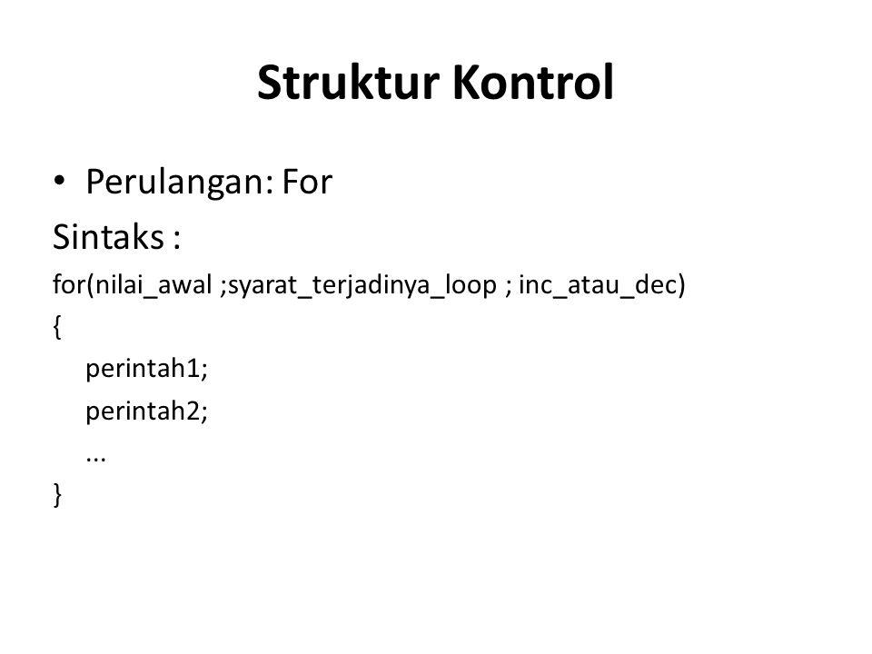 Perulangan: For Sintaks : for(nilai_awal ;syarat_terjadinya_loop ; inc_atau_dec) { perintah1; perintah2;...