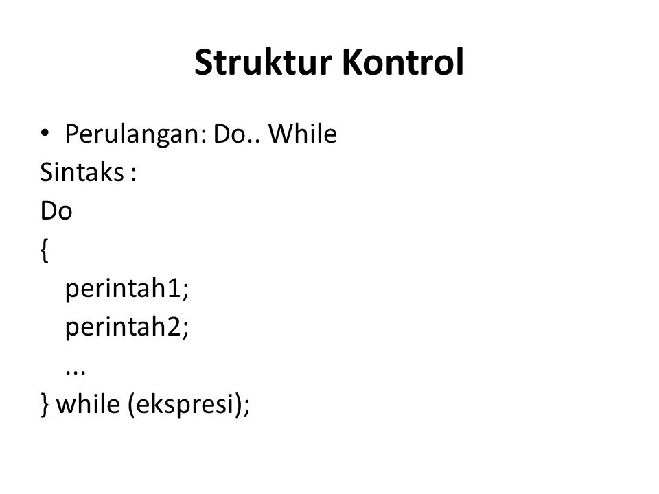 Perulangan: Do.. While Sintaks : Do { perintah1; perintah2;... } while (ekspresi); Struktur Kontrol