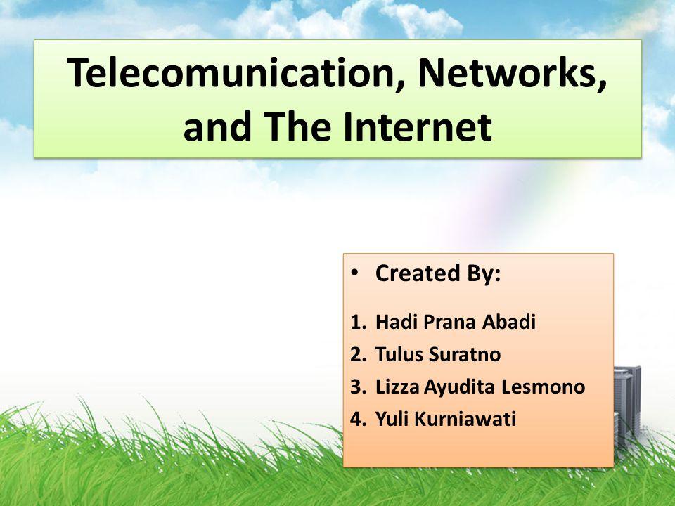 Telecomunication, Networks, and The Internet Created By: 1.Hadi Prana Abadi 2.Tulus Suratno 3.Lizza Ayudita Lesmono 4.Yuli Kurniawati Created By: 1.Hadi Prana Abadi 2.Tulus Suratno 3.Lizza Ayudita Lesmono 4.Yuli Kurniawati