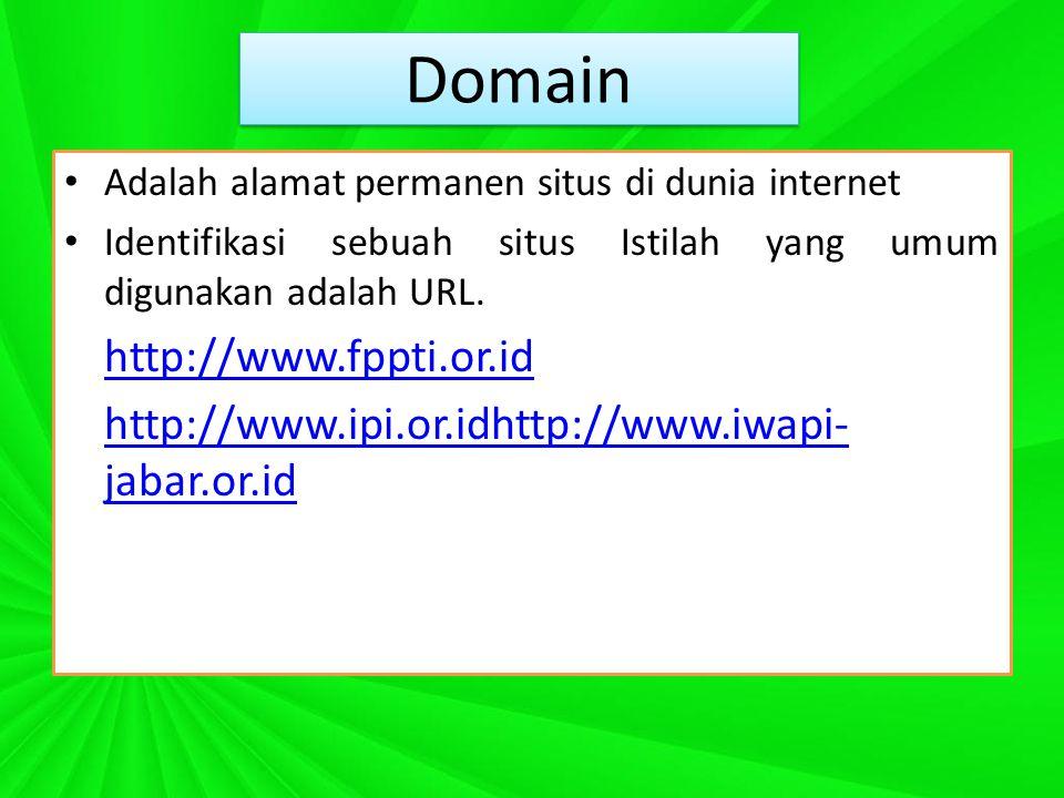 Domain Adalah alamat permanen situs di dunia internet Identifikasi sebuah situs Istilah yang umum digunakan adalah URL.