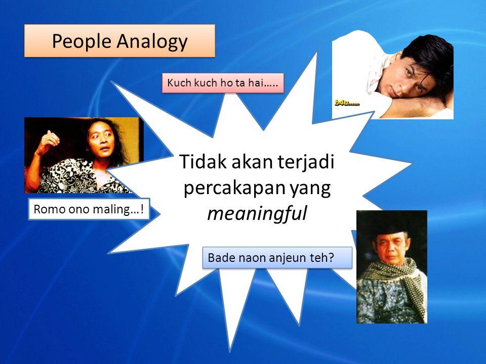 People Analogy Tidak akan terjadi percakapan yang meaningful Bade naon anjeun teh.
