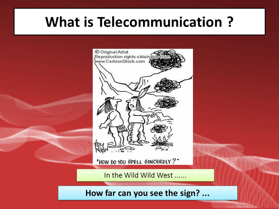 What is Telecommunication ? In the Wild Wild West...... How far can you see the sign?...