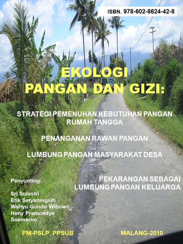 EKOLOGI PANGAN DAN GIZI PM-PSLP PPSUB MALANG-2010 ISBN. 978-602-8624-42-8