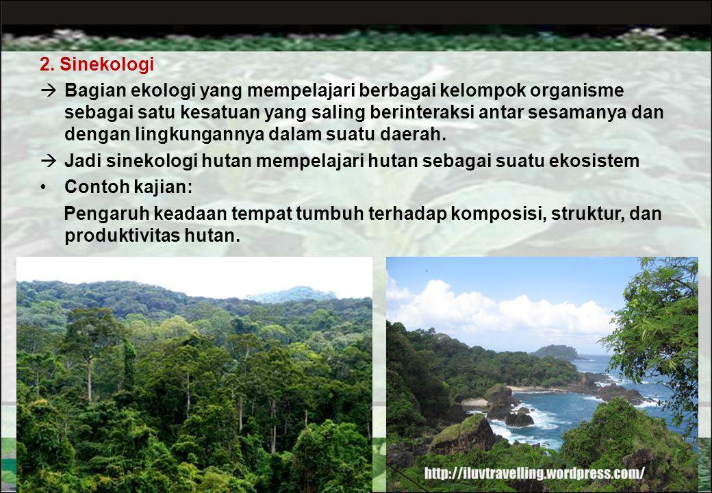 1. Autekologi:  Ekologi yang mempelajari suatu jenis organisme yang berinteraksi dengan lingkungannya  Ekologi jenis  Bagian ekologi yang mempelaja