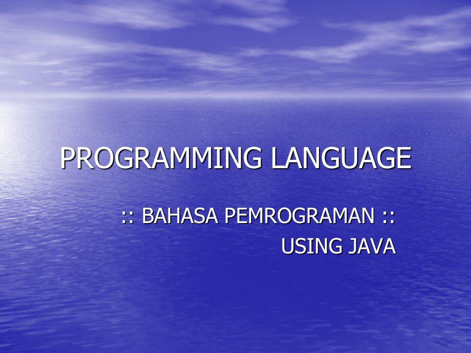 PROGRAMMING LANGUAGE :: BAHASA PEMROGRAMAN :: USING JAVA