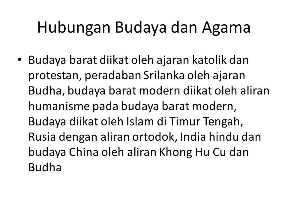 Hubungan Budaya dan Agama Budaya barat diikat oleh ajaran katolik dan protestan, peradaban Srilanka oleh ajaran Budha, budaya barat modern diikat oleh