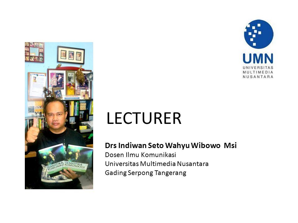 LECTURER Drs Indiwan Seto Wahyu Wibowo Msi Dosen Ilmu Komunikasi Universitas Multimedia Nusantara Gading Serpong Tangerang