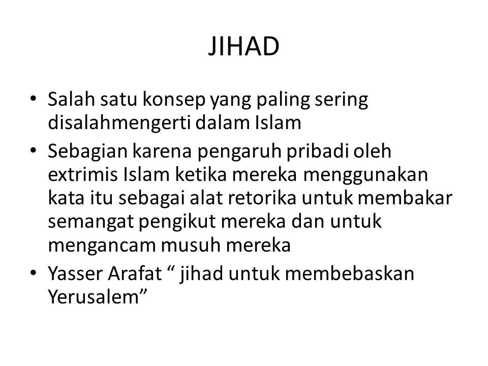 JIHAD Salah satu konsep yang paling sering disalahmengerti dalam Islam Sebagian karena pengaruh pribadi oleh extrimis Islam ketika mereka menggunakan