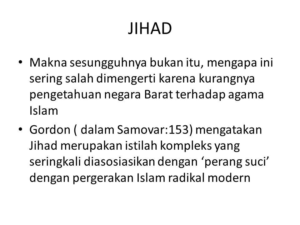 JIHAD Makna sesungguhnya bukan itu, mengapa ini sering salah dimengerti karena kurangnya pengetahuan negara Barat terhadap agama Islam Gordon ( dalam