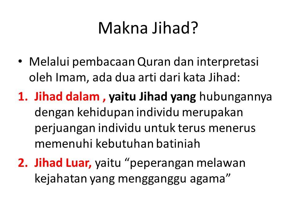 Makna Jihad? Melalui pembacaan Quran dan interpretasi oleh Imam, ada dua arti dari kata Jihad: 1.Jihad dalam, yaitu Jihad yang hubungannya dengan kehi