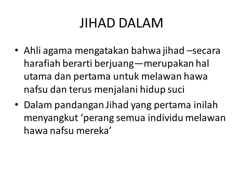 JIHAD DALAM Ahli agama mengatakan bahwa jihad –secara harafiah berarti berjuang—merupakan hal utama dan pertama untuk melawan hawa nafsu dan terus men