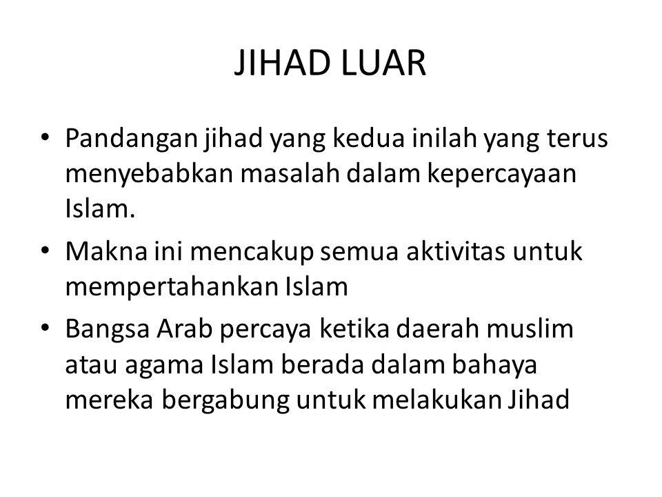 JIHAD LUAR Pandangan jihad yang kedua inilah yang terus menyebabkan masalah dalam kepercayaan Islam. Makna ini mencakup semua aktivitas untuk memperta