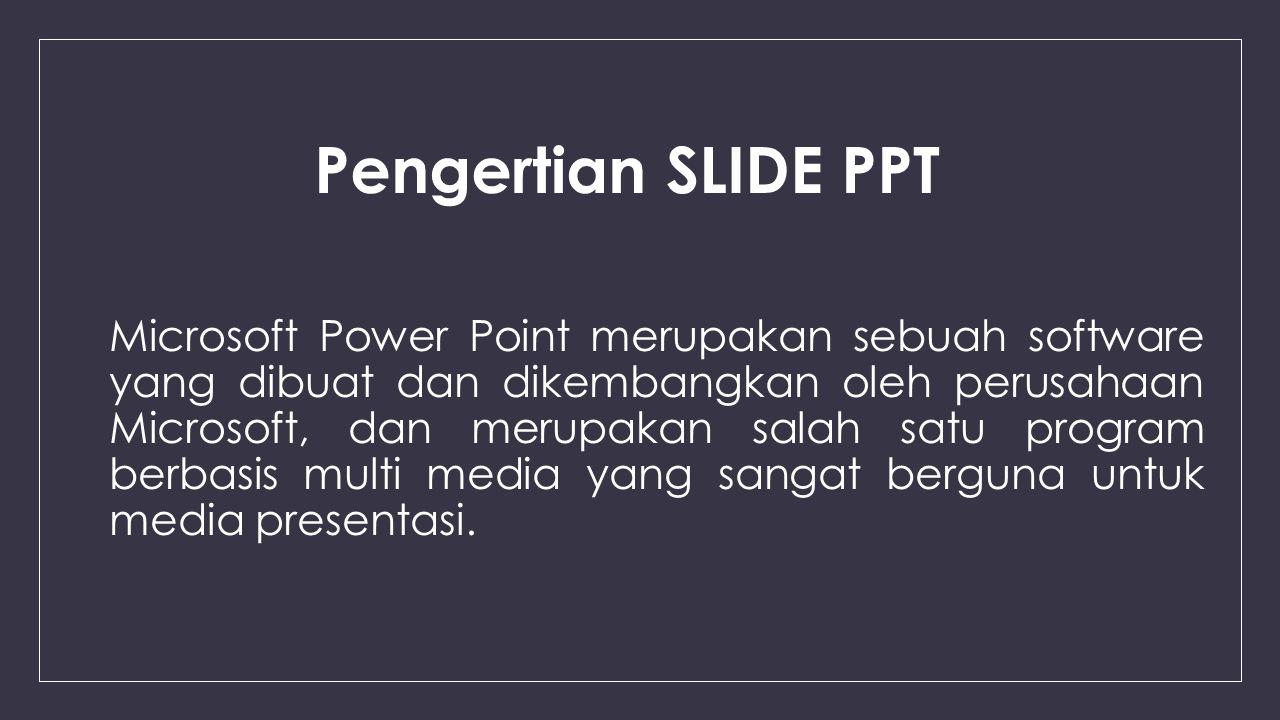 Microsoft Power Point merupakan sebuah software yang dibuat dan dikembangkan oleh perusahaan Microsoft, dan merupakan salah satu program berbasis multi media yang sangat berguna untuk media presentasi.