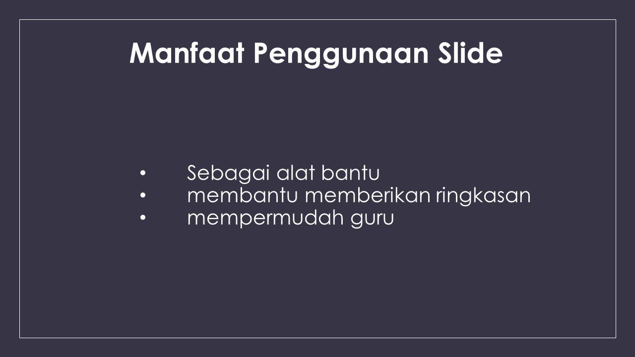 Manfaat Penggunaan Slide Sebagai alat bantu membantu memberikan ringkasan mempermudah guru