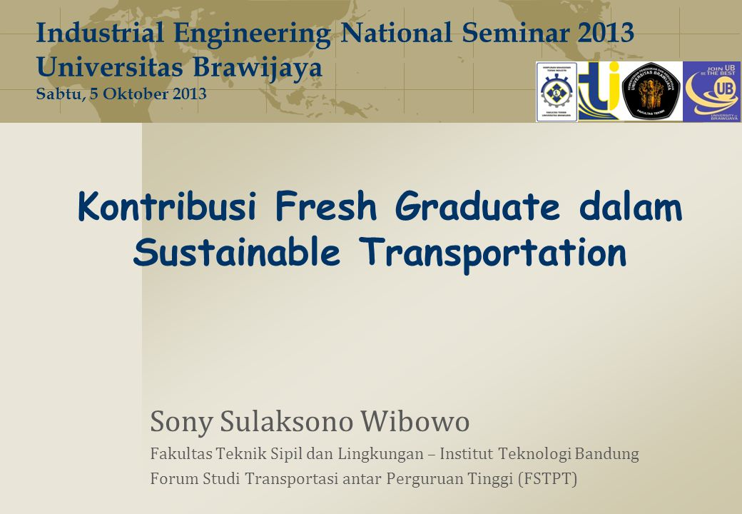 Kontribusi Fresh Graduate dalam Sustainable Transportation Sony Sulaksono Wibowo Fakultas Teknik Sipil dan Lingkungan – Institut Teknologi Bandung For