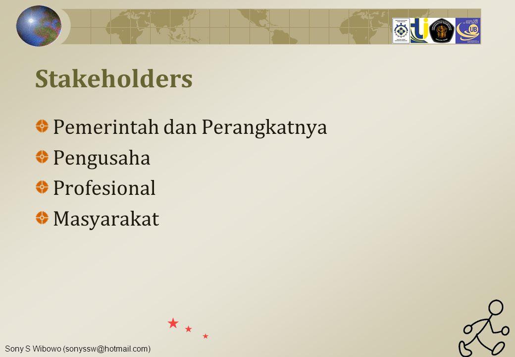 Sony S Wibowo (sonyssw@hotmail.com) Stakeholders Pemerintah dan Perangkatnya Pengusaha Profesional Masyarakat