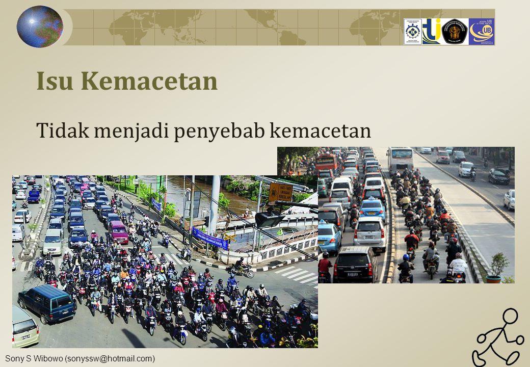 Sony S Wibowo (sonyssw@hotmail.com) Isu Kemacetan Tidak menjadi penyebab kemacetan