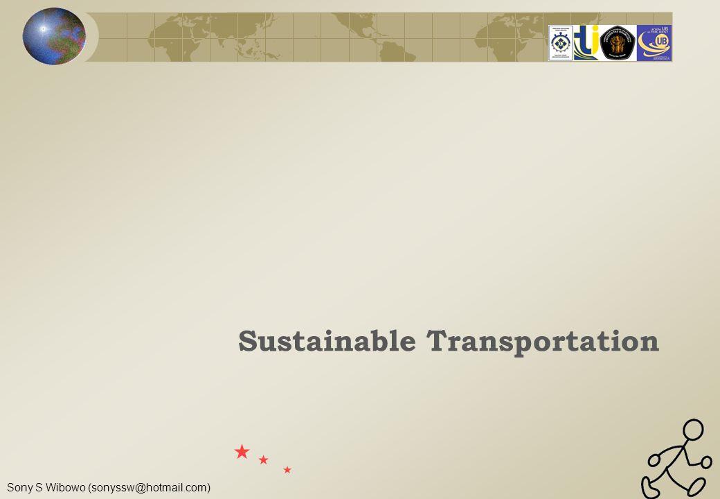 Sony S Wibowo (sonyssw@hotmail.com) Isu-isu lainnya Kesetaraan Transportasi adalah hak setiap orang Teknologi transportasi Low emission Clean emission Keberpihakan Pemerintah