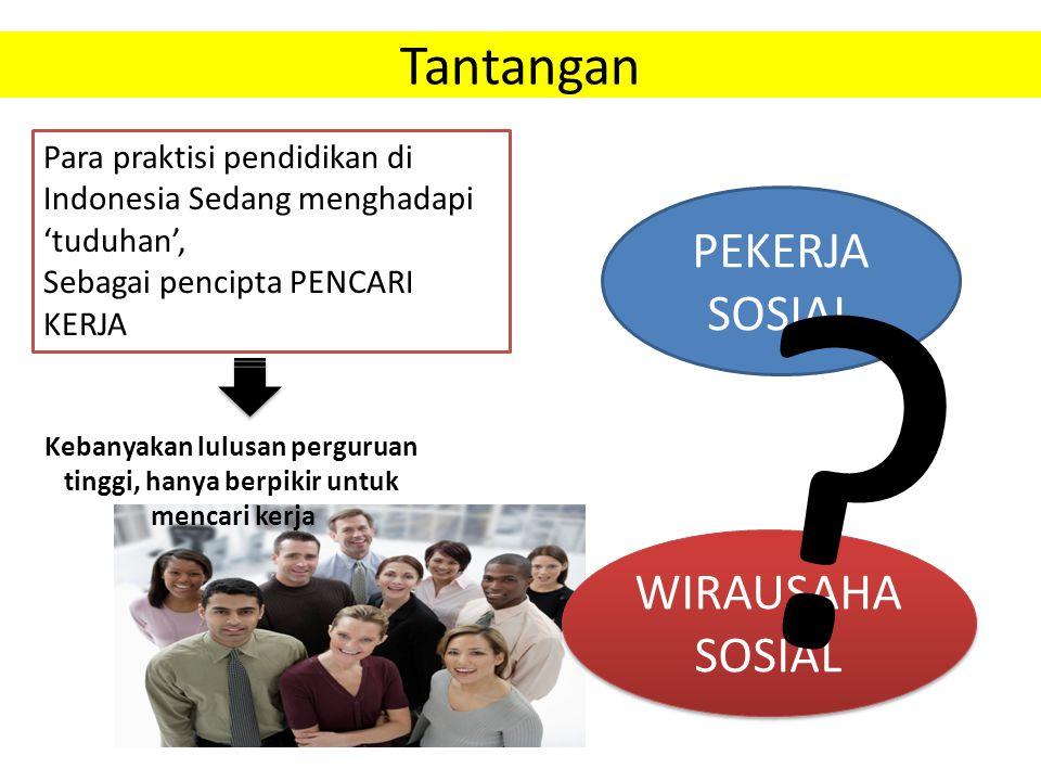 Tantangan Para praktisi pendidikan di Indonesia Sedang menghadapi 'tuduhan', Sebagai pencipta PENCARI KERJA Kebanyakan lulusan perguruan tinggi, hanya